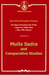 The Papers Presented at the world Congress on Mulla Sadra (May. 1999. Tehran) - volume 3: Mulla Sadra And Comparative Studies