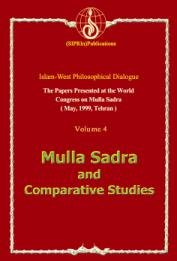 The Papers Presented at the world Congress on Mulla Sadra (May. 1999. Tehran) - volume 4: Mulla Sadra And Comparative Studies