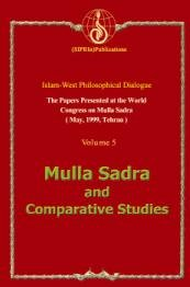 The Papers Presented at the world Congress on Mulla Sadra (May. 1999. Tehran) - volume 5: Mulla Sadra And Comparative Studies