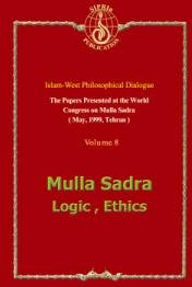 The Papers Presented at the world Congress on Mulla Sadra (May. 1999. Tehran) - volume 8: Mulla Sadra Logic , Ethics