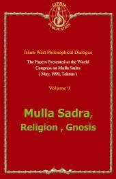 The Papers Presented at the world Congress on Mulla Sadra (May. 1999. Tehran) - volume 9: Mulla Sadra Religion , Gnosis