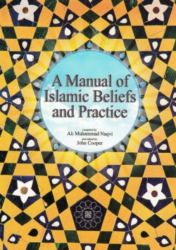 A Manual of Islamic Beliefs and Practice