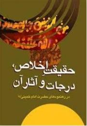 حقیقت اخلاص، درجات و آثار آن در رهنمود های حضرت امام خمینی (ره)